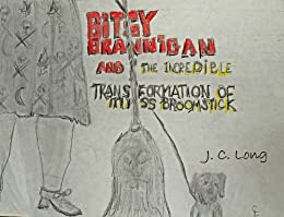 Bitsy Brannigan and the Incredible Transformation of Miss Broomstick (English Edition) di [Long, J. C.]