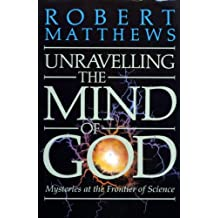 Unravelling the Mind of God: Mysteries at the Frontiers of Science