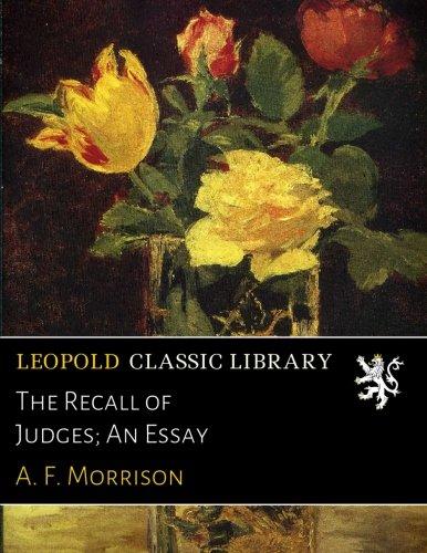 The Recall of Judges; An Essay por A. F. Morrison