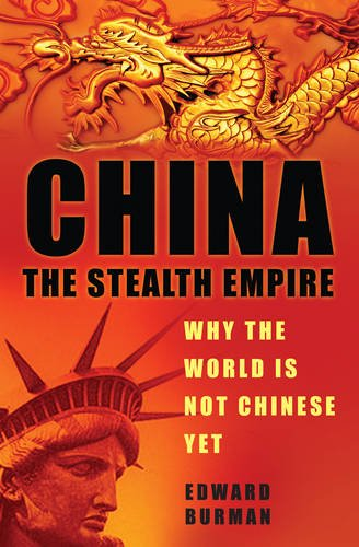 China: The Stealth Empire: Why the World Is Not Chinese, Yet