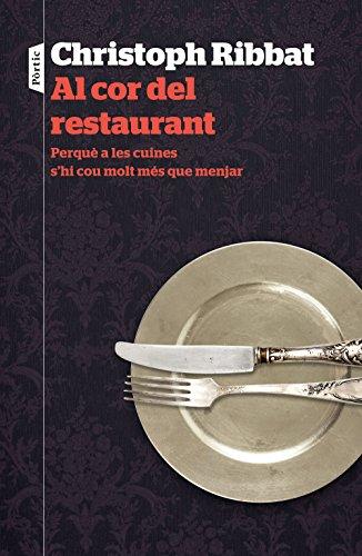 Al cor del restaurant: Perquè a les cuines s'hi cou molt més que menjar (Catalan Edition) por Christoph Ribbat