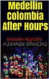 Medellin Colombia After Hours: Medellin Nightlife