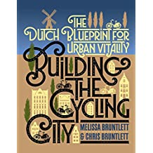 Building the Cycling City: The Dutch Blueprint for Urban Vitality (English Edition)