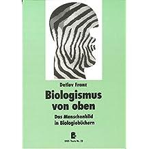Biologismus von oben: Das Menschenbild in Biologiebüchern (DISS-Texte)