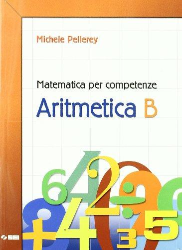 Matematica per competenze. Aritmetica. Modulo B. Per la Scuola media. Con espansione online