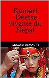 Kumari Déesse vivante du Népal (French Edition)