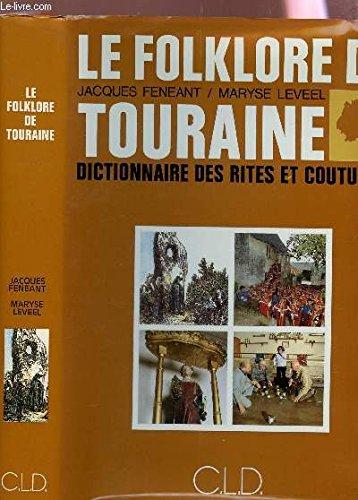 Le folklore de Touraine: Dictionnaire des rites et coutumes