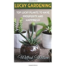 Lucky Gardening: Top Lucky Plants to Have Prosperity And Happiness!