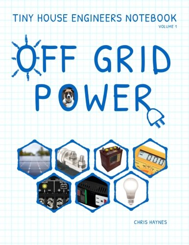 Tiny House Engineers Notebook: Volume 1, Off Grid Power: Tiny House Engineers Notebook: Volume 1, Off Grid Power Off-grid-generator