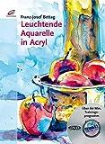Leuchtende Aquarelle in Acryl: Mit DVD - Franz J Bettag