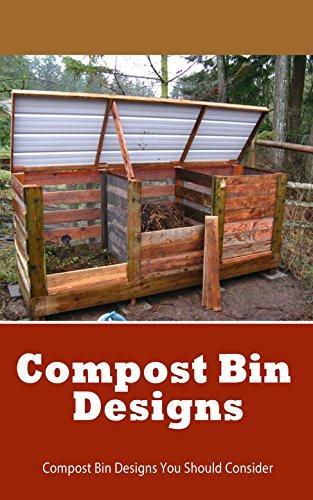 Compost Bin Designs: Compost Bin Designs You Should Consider (English Edition)