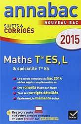 Annales Annabac 2015 Maths Tle ES, L: sujets et corrigés du bac - Terminale ES (spécifique & spécialité), L (spécialité)