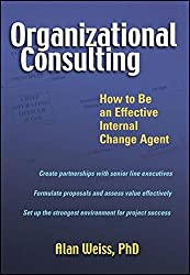 Organizational Consulting: How to Be an Effective Internal Change Agent by Alan Weiss (2003-02-24)