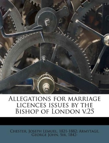 Allegations for marriage licences issues by the Bishop of London v.25