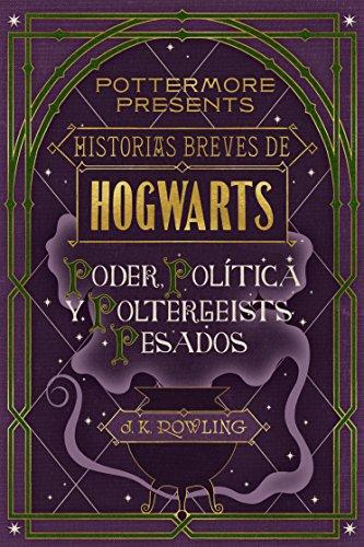 Historias breves de Hogwarts: Poder, Política y Poltergeists Pesados (Pottermore Presents (Español) nº 2) por J.K. Rowling