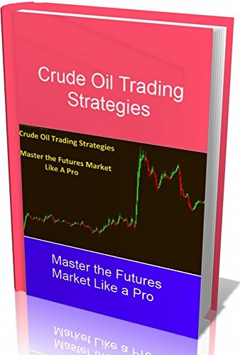 Crude Oil Trading Strategies: Master the Futures Market Like ...