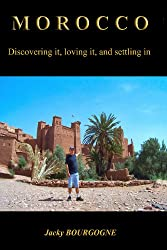 Morocco Discovering it, loving it, settling in (English Edition)