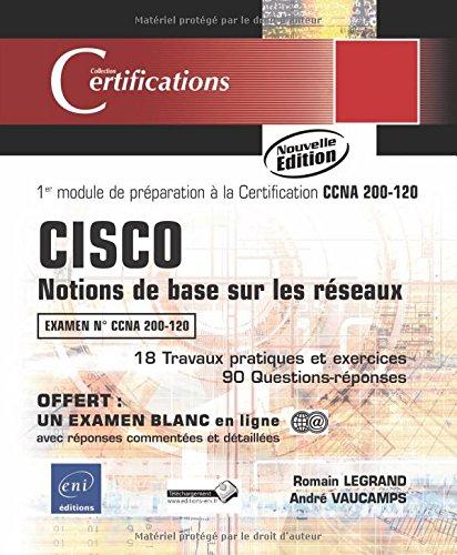 CISCO - Certification CCNA 200-120 - Notions de base sur les réseaux - Préparation au module 1 (Nouvelle édition) par André VAUCAMPS Romain LEGRAND