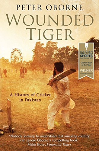 Wounded Tiger: A History of Cricket in Pakistan by Peter Oborne (2015-04-09)