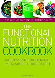 The Functional Nutrition Cookbook: Addressing Biochemical Imbalances Through Diet Pap/Com Edition by Nicolle, Lorraine, Bailey, Christine published by Singing Dragon (2012)