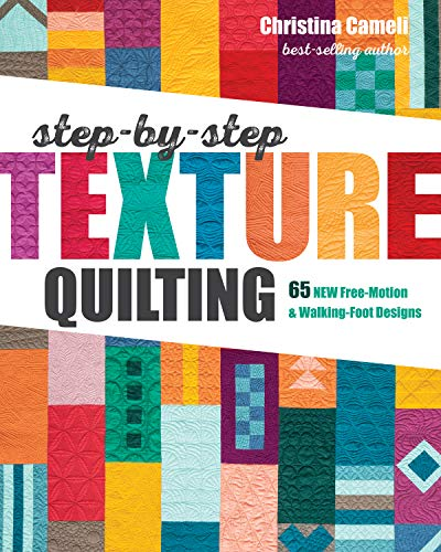 Step-by-Step Texture Quilting: 65 New Free-Motion & Walking-Foot Designs (English Edition)