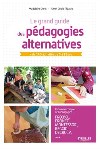 Le grand guide des pédagogies alternatives: + de 140 activités de 0 à 12 ans par Anne-Cécile Pigache