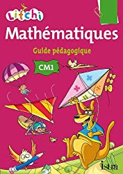 Litchi Mathématiques CM1 - Guide pédagogique du manuel élève - Ed. 2014