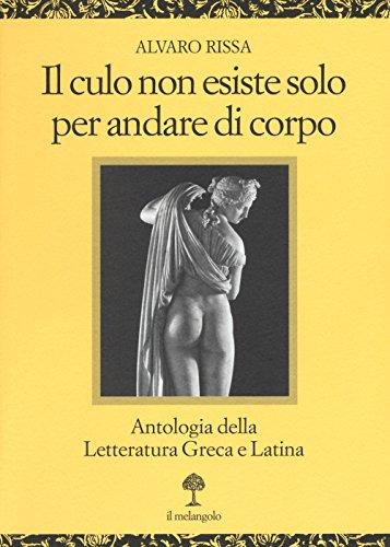 Il culo non esiste solo per andare di corpo. Antologia della letteratura greca e latina. Testo latino e greco a fronte