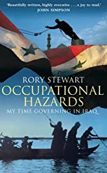 OCCUPATIONAL HAZARDS. My Time Governing in Iraq. by Rory Stewart (2006-01-01)