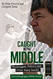 Caught in the Middle: Monkeygate, Politics and Other Hairy Issues; the Autobiography of Mike Procter