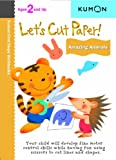 Let's Cut Paper! Amazing Animals (Kumon First Steps Workbooks)