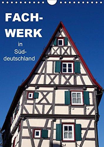 Fachwerk in Süddeutschland (Wandkalender 2019 DIN A4 hoch): Der Fotokalender zeigt schön restaurierte Gebäude. (Monatskalender, 14 Seiten ) (CALVENDO Orte)
