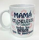Taza 'Mamá en esta taza no caben...'