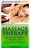Massage Therapy: Trigger Point Therapy: Acupressure Therapy: Learn The Best Techniques For Optimum Pain Relief And Relaxation (Massage and Relaxation Techniques ... and Acupressure Therapy) (English Edition)