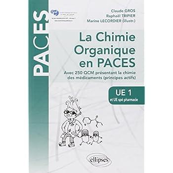 la Chimie Organique en PACES Avec 250 QCM Présentant la Chimie des Médicaments (Principes Actifs) UE1 et UE Spé Pharmacie