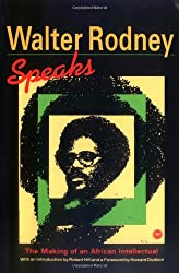 Walter Rodney Speaks: The Making of an African Intellectual