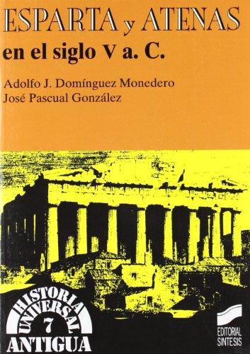 Esparta y Atenas en el siglo V a.C. (Historia universal. Antigua) por Adolfo Jerónimo Domínguez Monedero