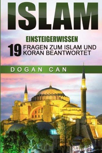 Islam: Einsteigerwissen - 19 Fragen zum Islam und Koran beantwortet (Islam kennen und verstehen, Band 1)