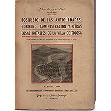 Bosquejo de las AntigŸedades, Gobierno, Administraci—n y otras cosas notables de la Villa de Tolosa
