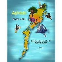 Alfredo el Ganso Gris - Conoce a los animales de nuestro mundo! Parte 1: Volume 1