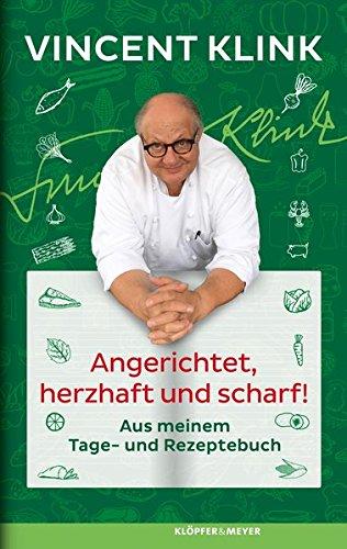 Angerichtet, herzhaft und scharf!: Aus meinem Tage- und Rezeptebuch Scharfe Küche