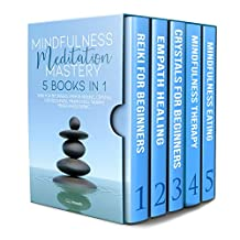 MINDFULNESS MEDITATION MASTERY: 5 BOOKS IN 1 REIKI FOR BEGINNERS, EMPATH HEALING, CRYSTALS FOR BEGINNERS, MINDFULNESS THERAPY, MINDFULNESS EATING (English Edition)