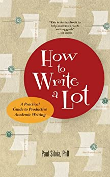 How to Write a Lot: A Practical Guide to Productive Academic Writing (Lifetools: Books for the General Public) von [Silvia, Paul J.]