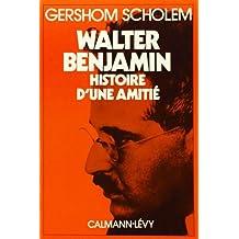 Walter Benjamin. Histoire d'une amitié