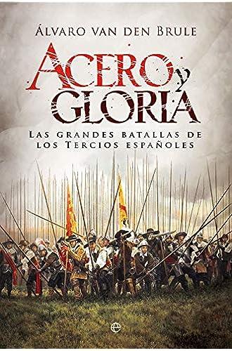 Acero y gloria: Las grandes batallas de los Tercios españoles