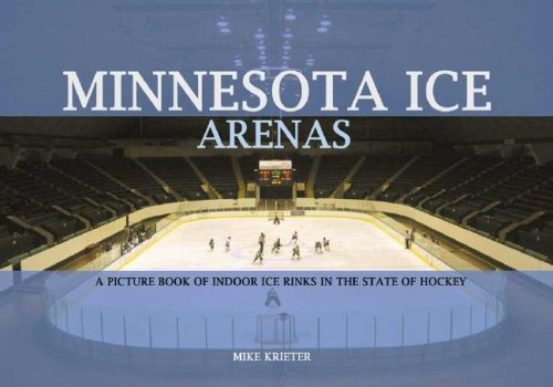 Minnesota Ice Arenas: A Picture Book of Indoor Ice Rinks in the State of Hockey por Mike Krieter