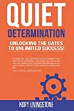 Quiet Determination: unlocking the gates to unlimited success! by Mr. Kory Livingstone (2015-11-27)