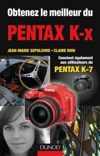 Obtenez le meilleur du Pentax K-x: Convient aussi aux utilisateurs du Pentax K7