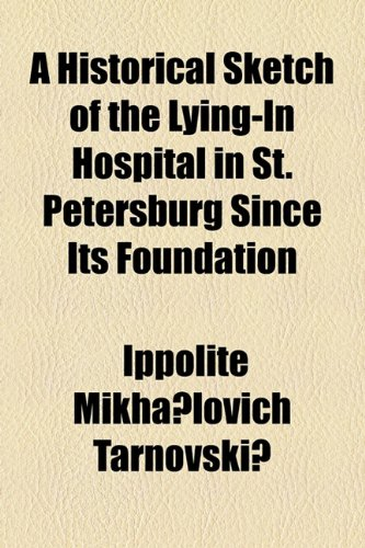 A Historical Sketch of the Lying-In Hospital in St. Petersburg Since Its Foundation
