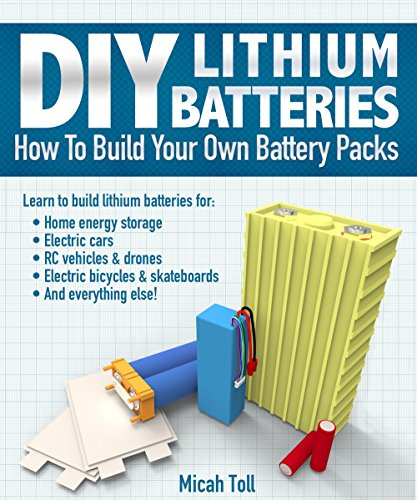 DIY Lithium Batteries: How to Build Your Own Battery Packs (English Edition) por Micah Toll